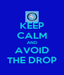 KEEP CALM AND AVOID THE DROP - Personalised Poster A4 size
