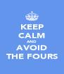 KEEP CALM AND AVOID THE FOURS - Personalised Poster A4 size