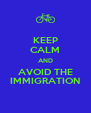 KEEP CALM AND AVOID THE IMMIGRATION - Personalised Poster A4 size