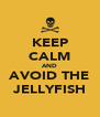 KEEP CALM AND AVOID THE JELLYFISH - Personalised Poster A4 size