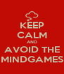 KEEP CALM AND AVOID THE MINDGAMES - Personalised Poster A4 size