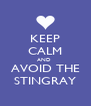 KEEP CALM AND  AVOID THE STINGRAY - Personalised Poster A4 size