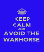 KEEP CALM AND AVOID THE WARHORSE - Personalised Poster A4 size