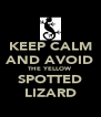 KEEP CALM AND AVOID THE YELLOW SPOTTED LIZARD - Personalised Poster A4 size