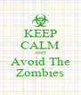 KEEP CALM AND Avoid The Zombies - Personalised Poster A4 size