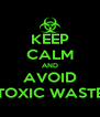 KEEP CALM AND AVOID TOXIC WASTE - Personalised Poster A4 size