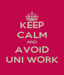 KEEP CALM AND AVOID UNI WORK - Personalised Poster A4 size