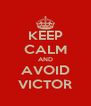 KEEP CALM AND AVOID VICTOR - Personalised Poster A4 size