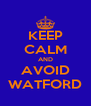 KEEP CALM AND AVOID WATFORD - Personalised Poster A4 size