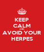 KEEP CALM AND AVOID YOUR HERPES - Personalised Poster A4 size