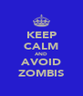 KEEP CALM AND AVOID ZOMBIS - Personalised Poster A4 size