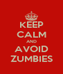 KEEP CALM AND AVOID ZUMBIES - Personalised Poster A4 size