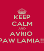 KEEP CALM AND AVRIO  PAW LAMIA!!! - Personalised Poster A4 size