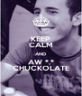 KEEP CALM AND AW *.* CHUCKOLATE - Personalised Poster A4 size