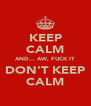 KEEP CALM AND... AW, FUCK IT DON'T KEEP CALM - Personalised Poster A4 size