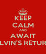 KEEP CALM AND AWAIT ALVIN'S RETURN - Personalised Poster A4 size