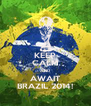 KEEP CALM AND AWAIT BRAZIL 2014! - Personalised Poster A4 size
