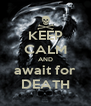 KEEP CALM AND await for DEATH - Personalised Poster A4 size