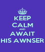 KEEP CALM AND AWAIT HIS AWNSER - Personalised Poster A4 size