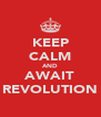 KEEP CALM AND AWAIT REVOLUTION - Personalised Poster A4 size
