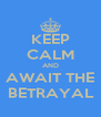 KEEP CALM AND AWAIT THE  BETRAYAL  - Personalised Poster A4 size