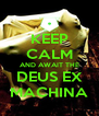 KEEP CALM AND AWAIT THE DEUS EX MACHINA - Personalised Poster A4 size