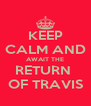 KEEP CALM AND AWAIT THE RETURN  OF TRAVIS - Personalised Poster A4 size