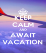KEEP CALM AND AWAIT VACATION - Personalised Poster A4 size