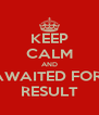 KEEP CALM AND AWAITED FOR  RESULT - Personalised Poster A4 size