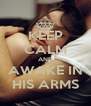 KEEP CALM AND AWAKE IN HIS ARMS - Personalised Poster A4 size