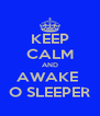 KEEP CALM AND AWAKE  O SLEEPER - Personalised Poster A4 size