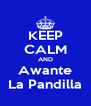 KEEP CALM AND Awante La Pandilla - Personalised Poster A4 size