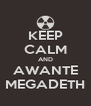 KEEP CALM AND AWANTE MEGADETH - Personalised Poster A4 size