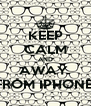 KEEP CALM AND AWAY  FROM IPHONE  - Personalised Poster A4 size