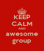 KEEP CALM AND awesome group - Personalised Poster A4 size