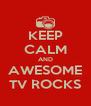 KEEP CALM AND AWESOME TV ROCKS - Personalised Poster A4 size