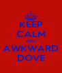 KEEP CALM AND AWKWARD DOVE - Personalised Poster A4 size