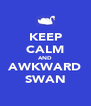 KEEP CALM AND AWKWARD SWAN - Personalised Poster A4 size