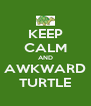 KEEP CALM AND AWKWARD TURTLE - Personalised Poster A4 size