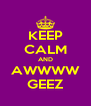 KEEP CALM AND AWWWW GEEZ - Personalised Poster A4 size