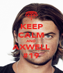 KEEP CALM AND AXWELL #19 - Personalised Poster A4 size