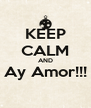 KEEP CALM AND Ay Amor!!!  - Personalised Poster A4 size