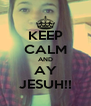 KEEP CALM AND AY JESUH!! - Personalised Poster A4 size