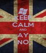 KEEP CALM AND AY NO - Personalised Poster A4 size