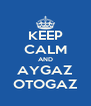 KEEP CALM AND AYGAZ OTOGAZ - Personalised Poster A4 size