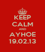 KEEP CALM AND AYHOE 19.02.13 - Personalised Poster A4 size