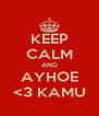 KEEP CALM AND AYHOE <3 KAMU - Personalised Poster A4 size