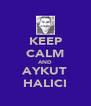 KEEP CALM AND AYKUT HALICI - Personalised Poster A4 size