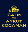 KEEP CALM AND AYKUT KOCAMAN - Personalised Poster A4 size