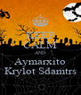 KEEP CALM AND Aymarxito Krylot Sdamtrs - Personalised Poster A4 size